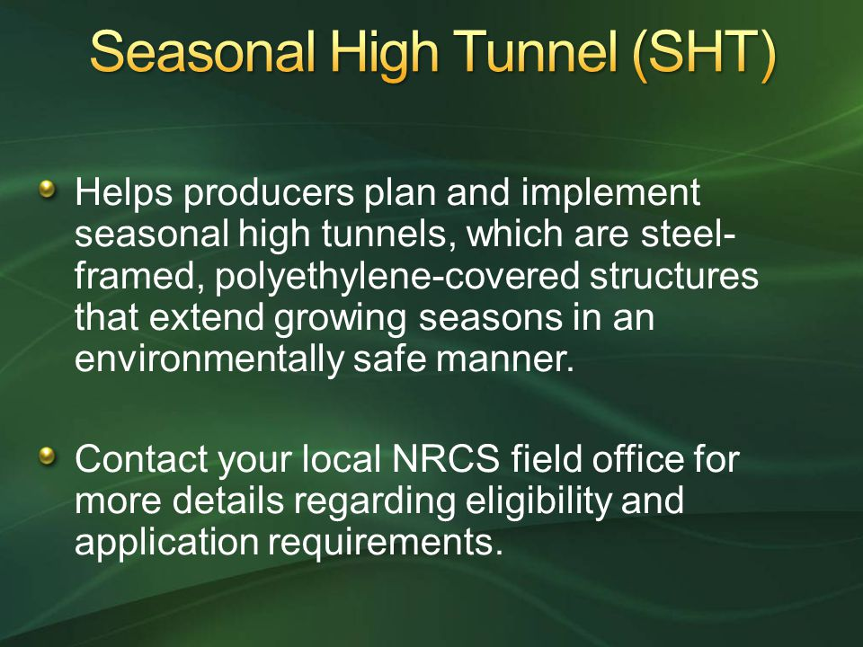 Helps producers plan and implement seasonal high tunnels, which are steel- framed, polyethylene-covered structures that extend growing seasons in an e