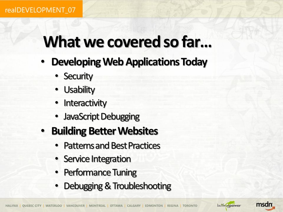 What we covered so far… Developing Web Applications Today Developing Web Applications Today Security Security Usability Usability Interactivity Intera