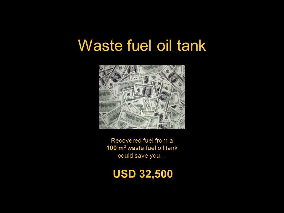 www.alfalaval.com Waste fuel oil tank Recovered fuel from a 100 m 3 waste fuel oil tank could save you… USD 32,500 Content