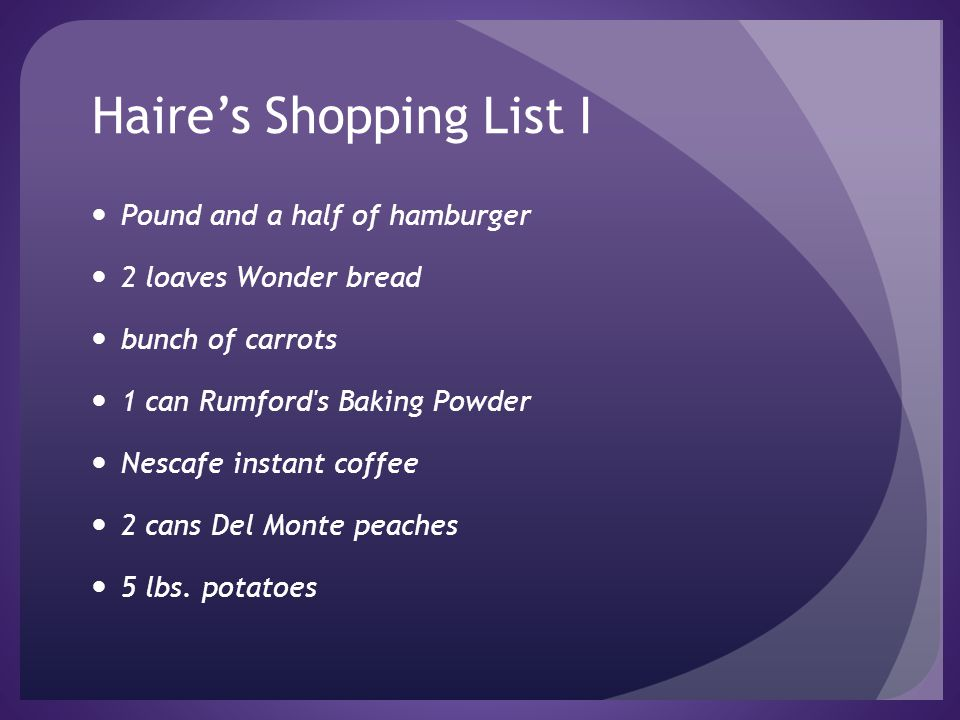 Haire's Shopping List II Pound and a half of hamburger 2 loaves Wonder bread bunch of carrots 1 can Rumford s Baking Powder 1 lb.