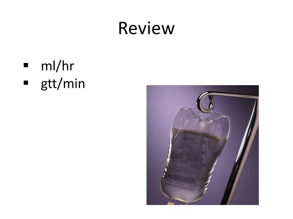 Review  ml/hr  gtt/min