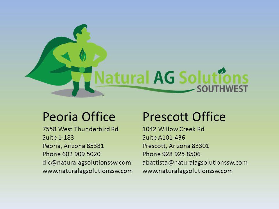 Peoria Office 7558 West Thunderbird Rd Suite 1-183 Peoria, Arizona 85381 Phone 602 909 5020 dlc@naturalagsolutionssw.com www.naturalagsolutionssw.com Prescott Office 1042 Willow Creek Rd Suite A101-436 Prescott, Arizona 83301 Phone 928 925 8506 abattista@naturalagsolutionssw.com www.naturalagsolutionssw.com