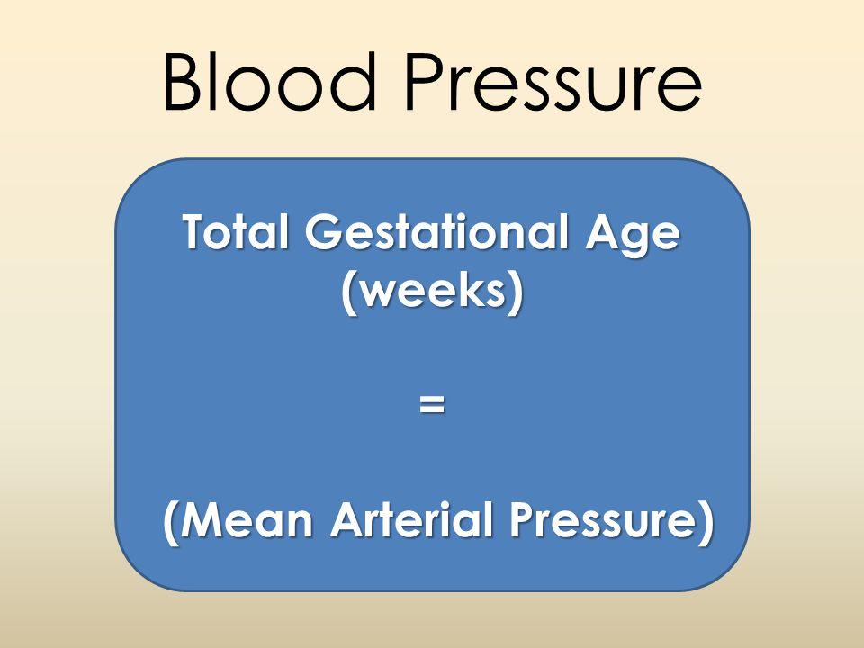 Blood Pressure Total Gestational Age (weeks) = (Mean Arterial Pressure) (Mean Arterial Pressure)