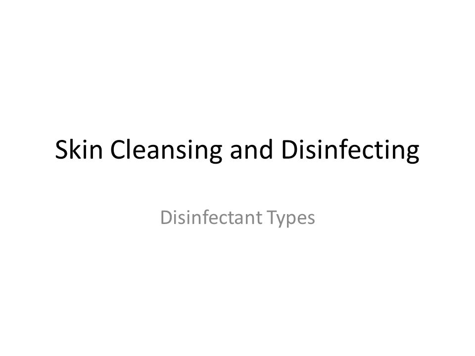 Skin Cleansing and Disinfecting Disinfectant Types