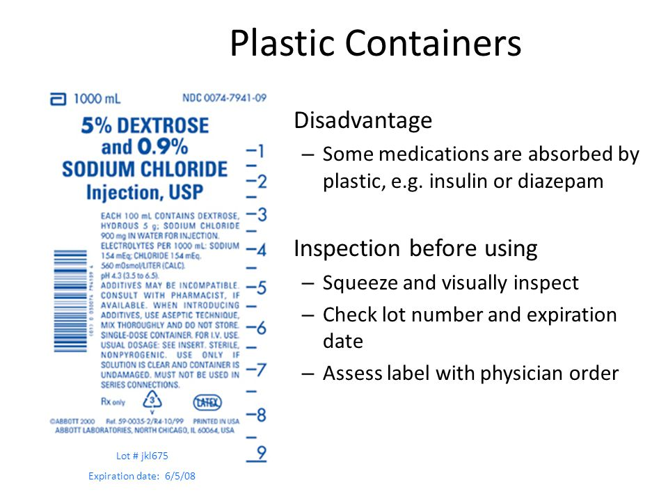 Plastic Containers Disadvantage – Some medications are absorbed by plastic, e.g. insulin or diazepam Inspection before using – Squeeze and visually in