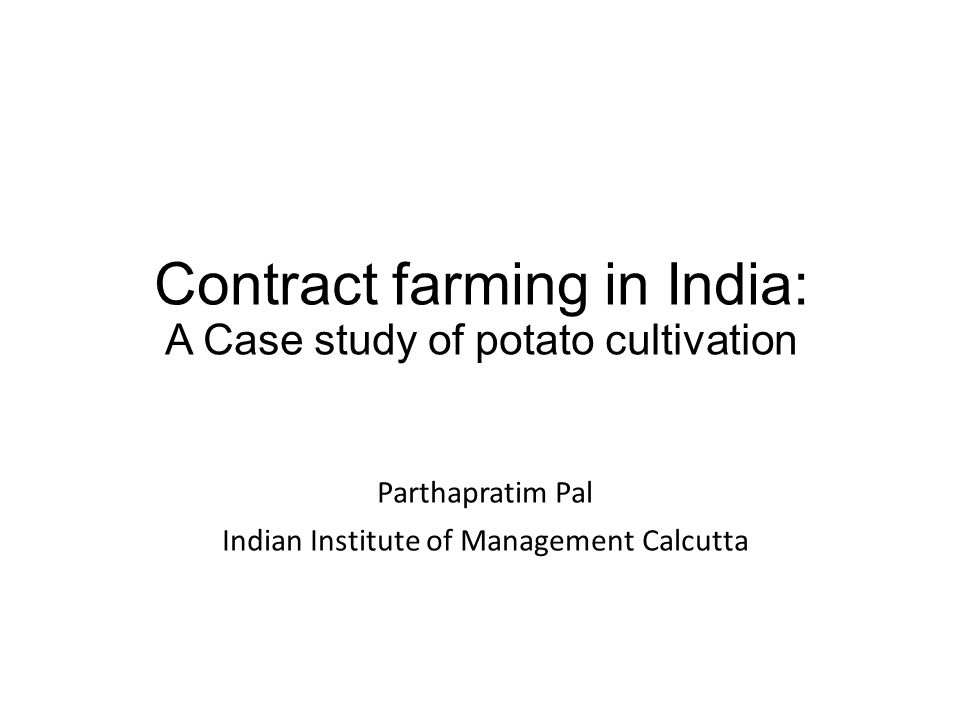 Contract farming in India: A Case study of potato cultivation Parthapratim Pal Indian Institute of Management Calcutta