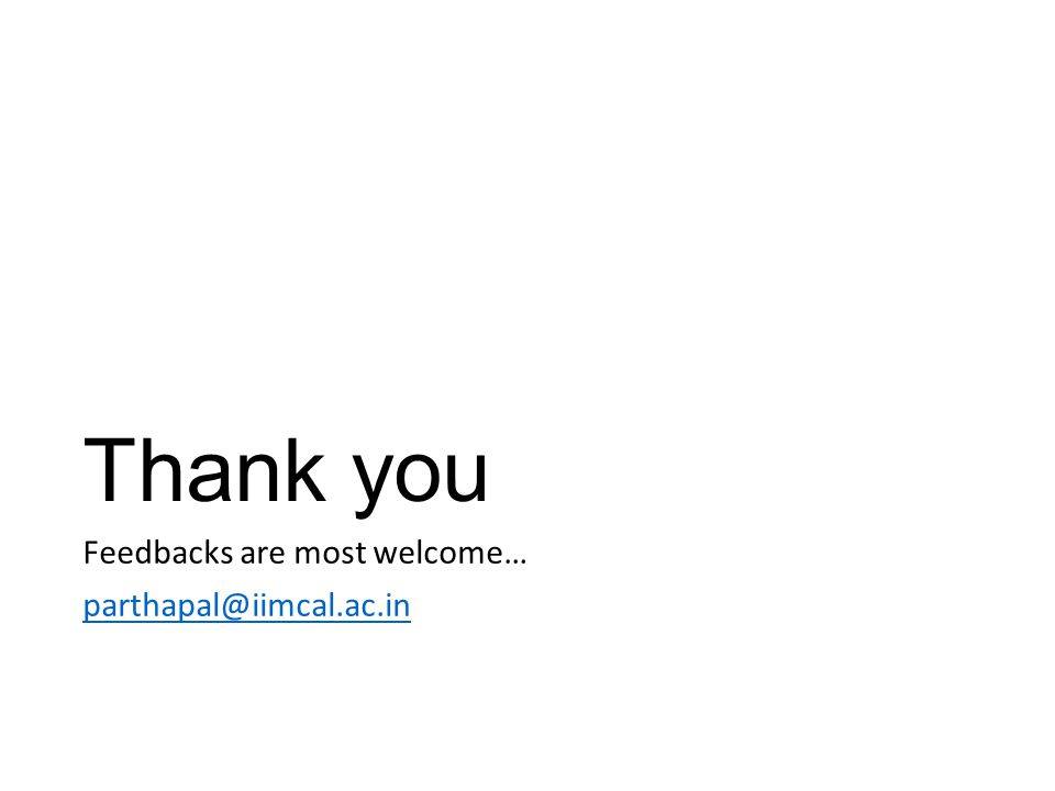 Thank you Feedbacks are most welcome… parthapal@iimcal.ac.in