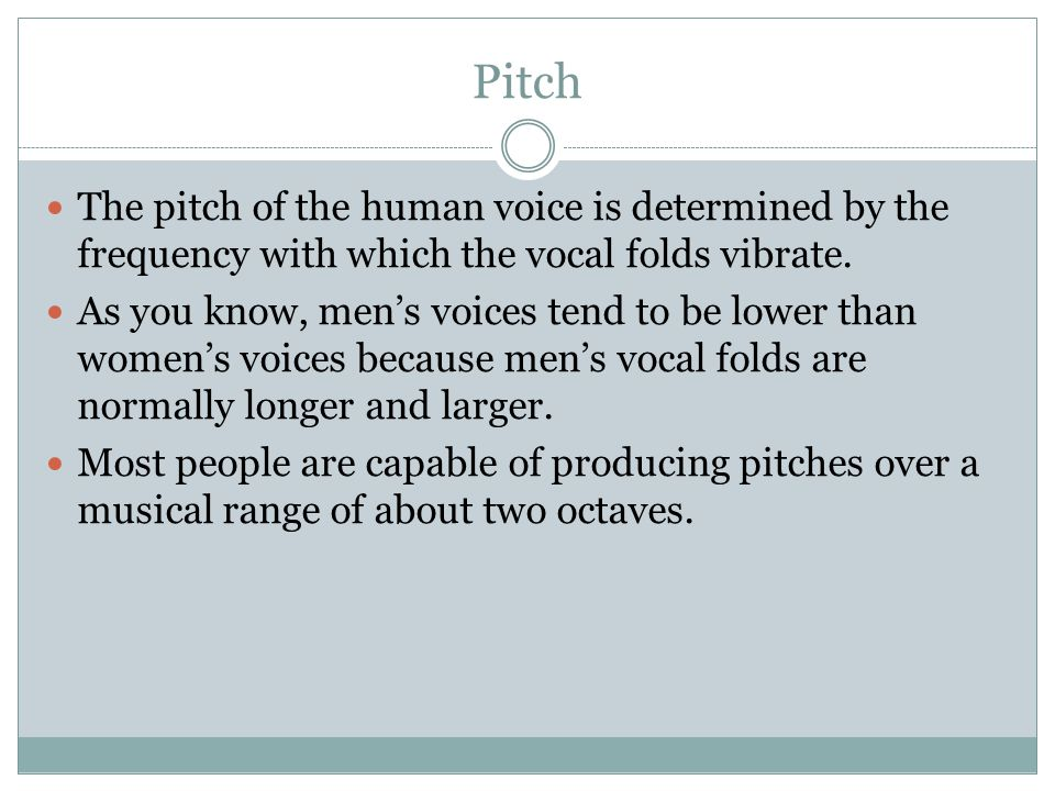 Pitch The pitch of the human voice is determined by the frequency with which the vocal folds vibrate.