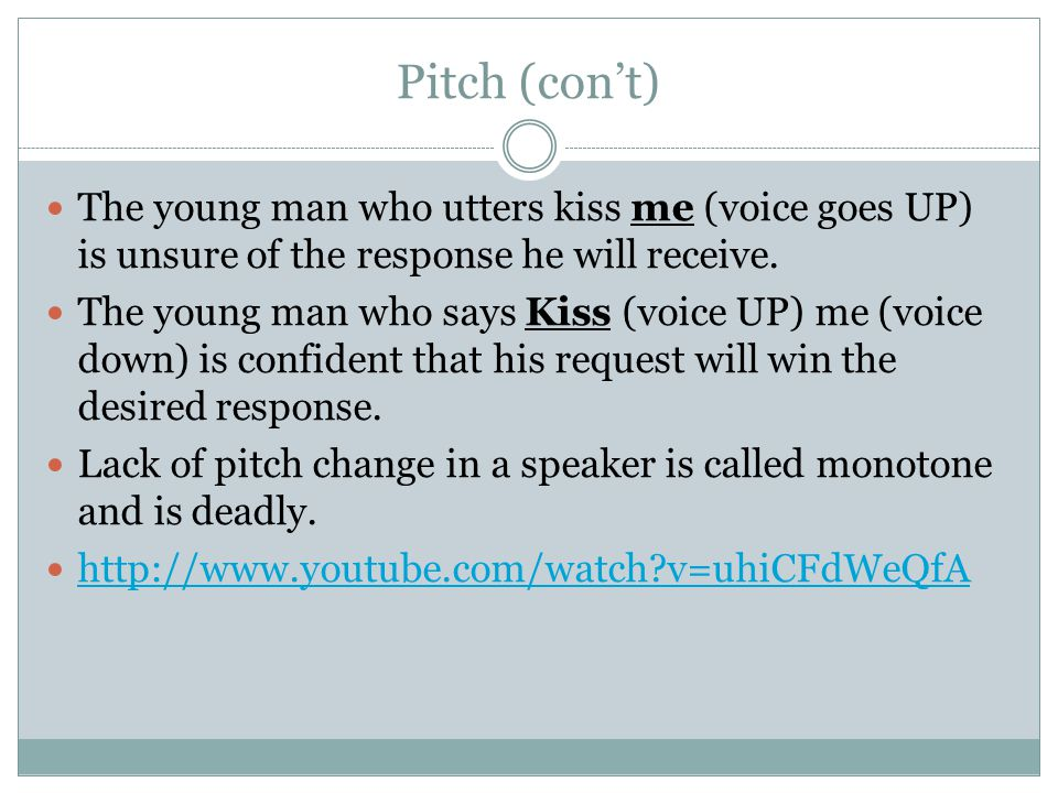 Pitch (con't) The young man who utters kiss me (voice goes UP) is unsure of the response he will receive.