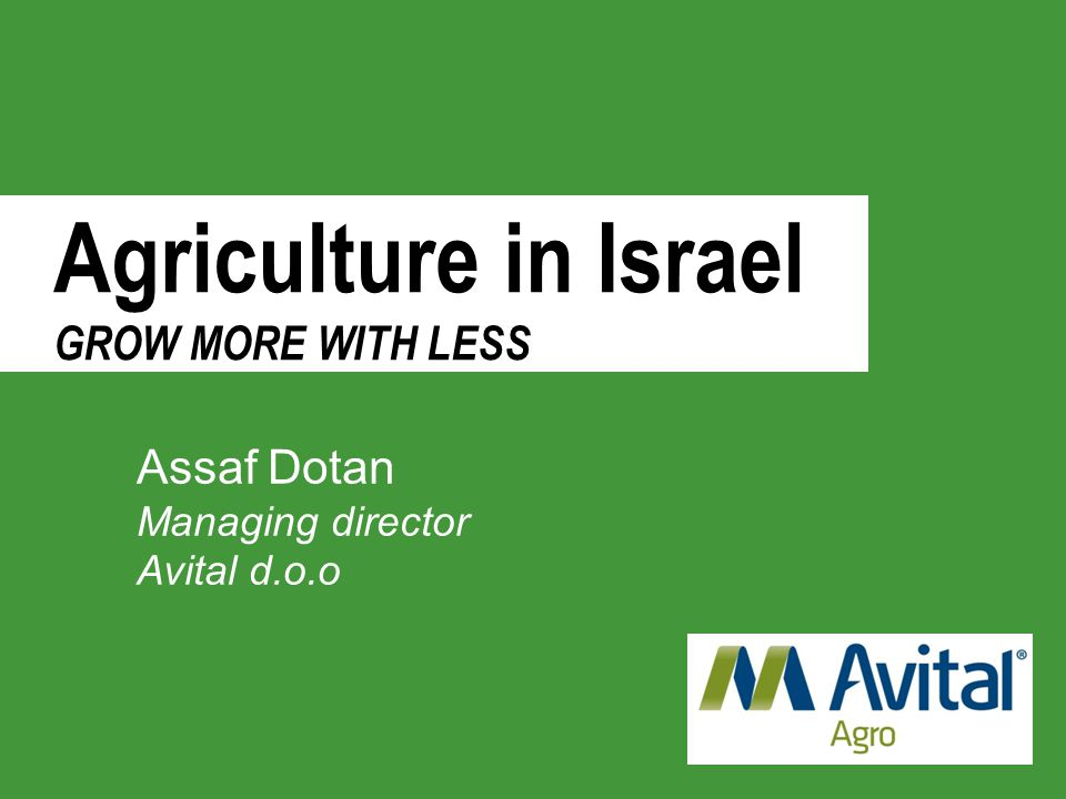 Agriculture in Israel is a highly developed industry: Israel is a major exporter of fresh produce and a world-leader in agricultural technologies despite the fact which Israel geographical location is not naturally conducive to agriculture.