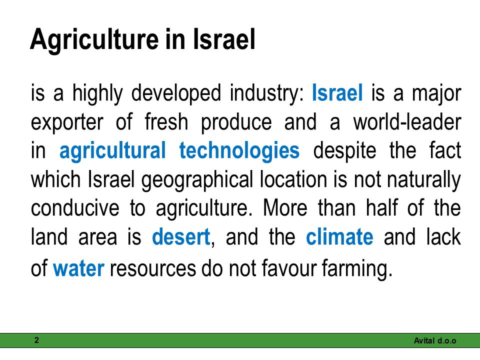 Agriculture in Israel is a highly developed industry: Israel is a major exporter of fresh produce and a world-leader in agricultural technologies desp