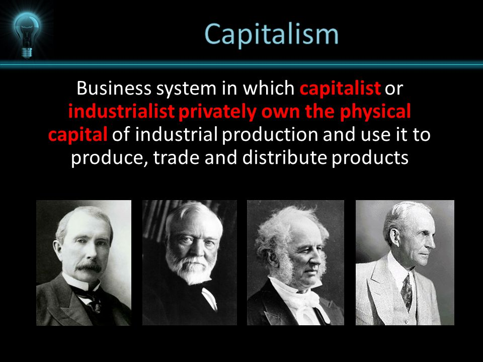 Business system in which capitalist or industrialist privately own the physical capital of industrial production and use it to produce, trade and distribute products