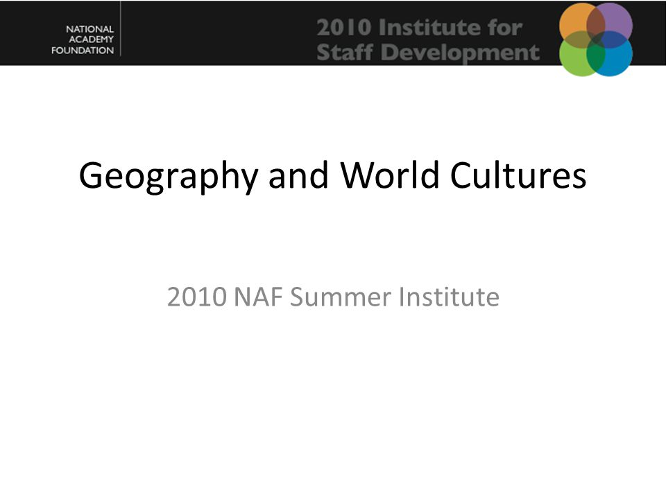 Geography and World Cultures 2010 NAF Summer Institute