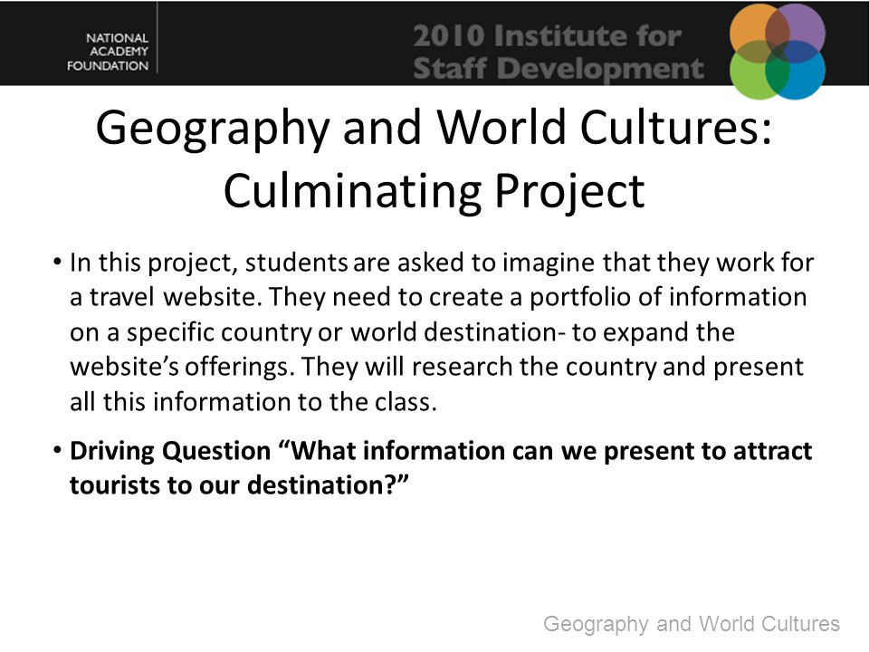 Geography and World Cultures: Culminating Project In this project, students are asked to imagine that they work for a travel website.