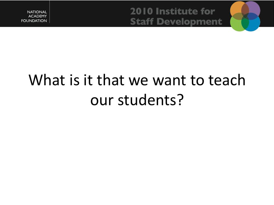 What is it that we want to teach our students