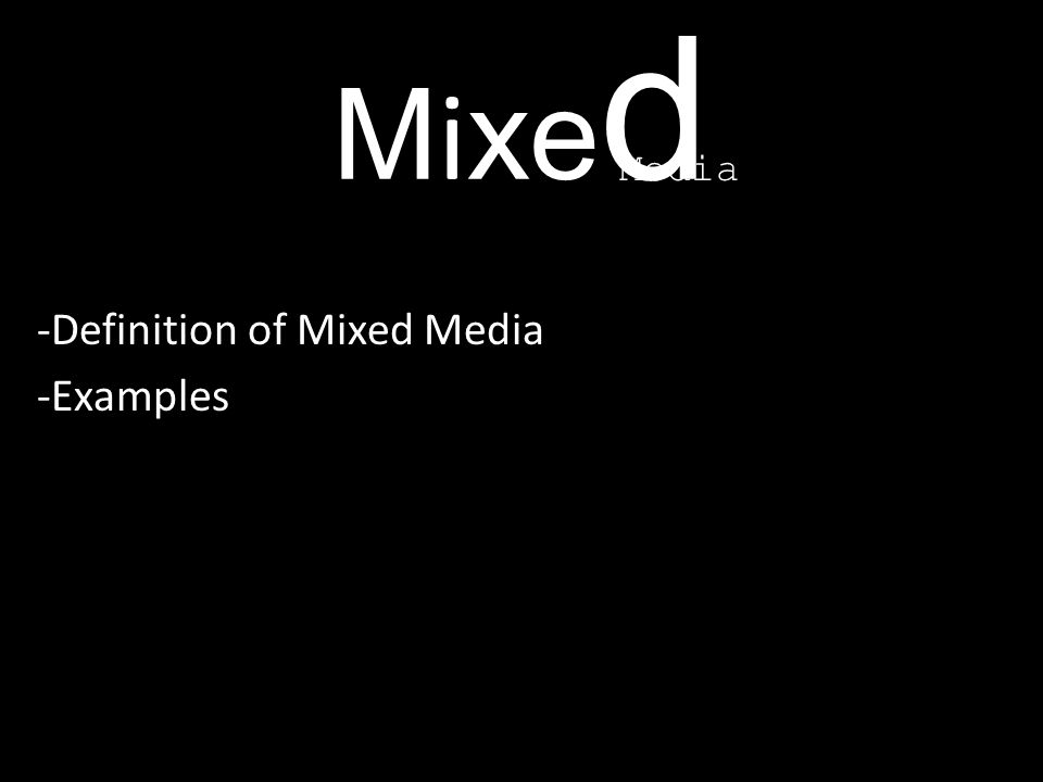MixedMixed -Definition of Mixed Media -Examples Media