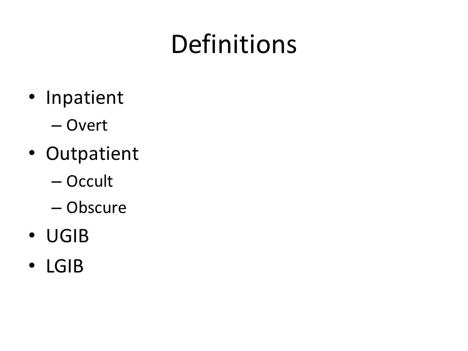 Definitions Inpatient – Overt Outpatient – Occult – Obscure UGIB LGIB