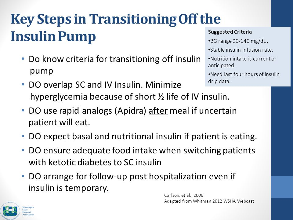 Key Steps in Transitioning Off the Insulin Pump Do know criteria for transitioning off insulin pump DO overlap SC and IV Insulin.