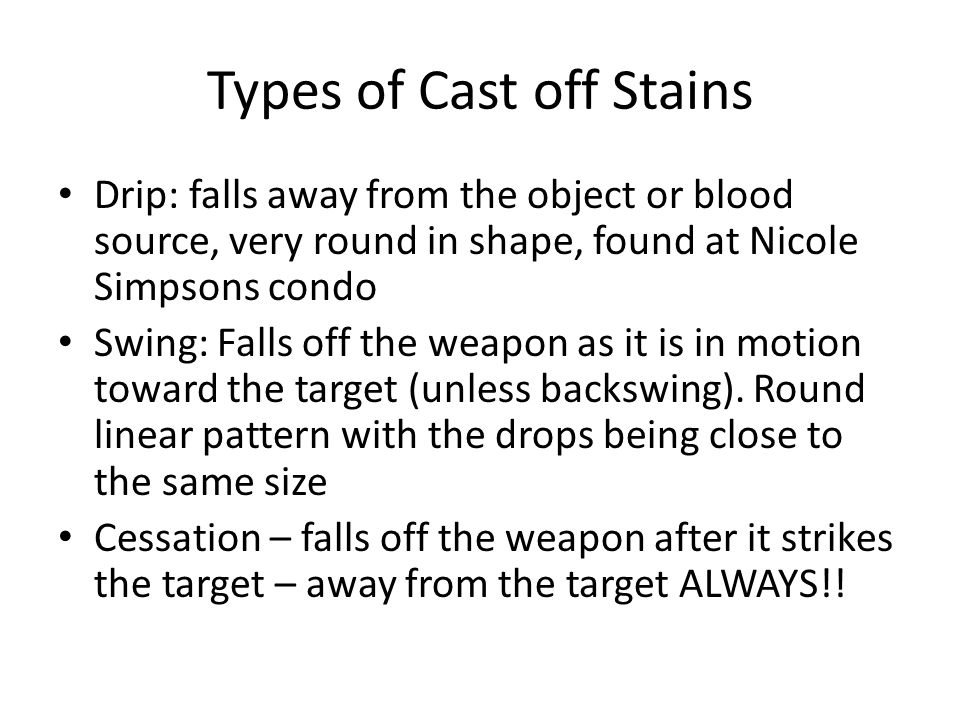 Bloodstain Patterns The shape of a blood drop: Round—if it falls straight down at a 90-degree angle Elliptical—blood droplets elongate as the angle decreases from 90 to 0 degrees; the angle can be determined by the following formula: