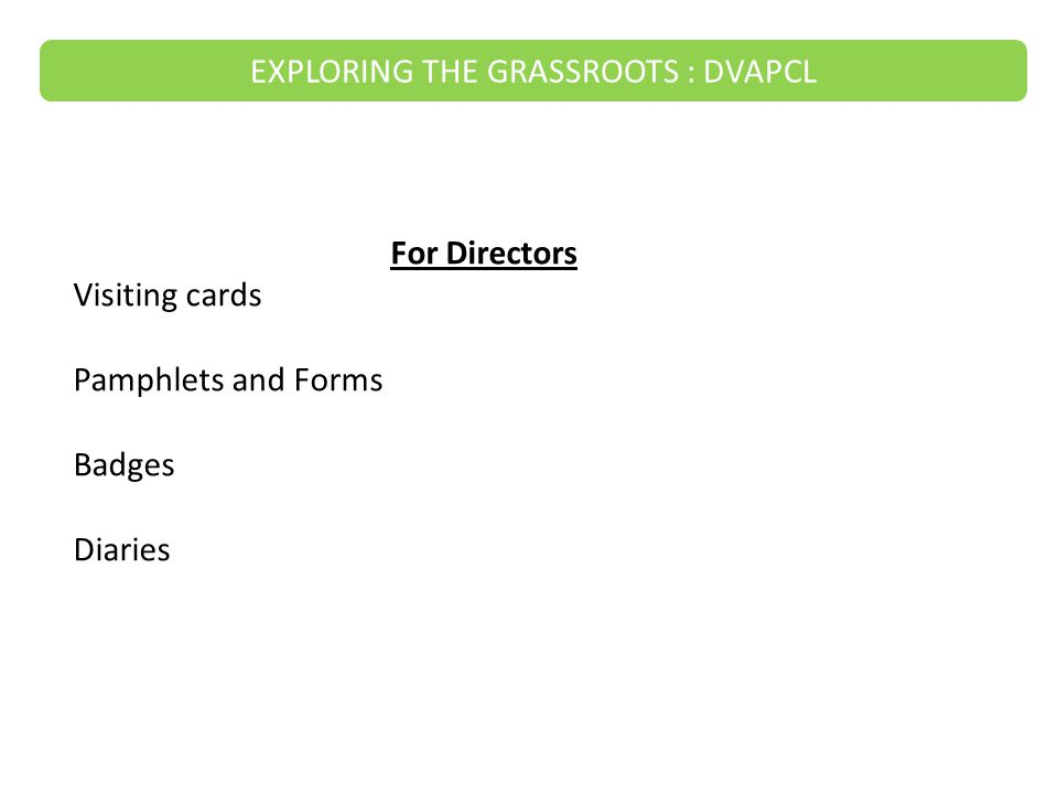 For Directors Visiting cards Pamphlets and Forms Badges Diaries EXPLORING THE GRASSROOTS : DVAPCL