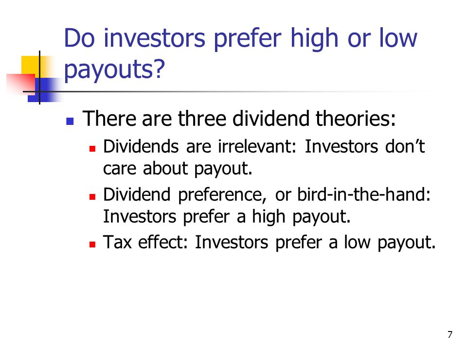 8 Dividend Irrelevance Theory Investors are indifferent between dividends and retention-generated capital gains.