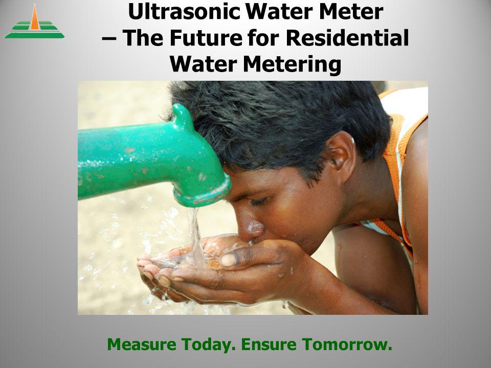 Measure Today. Ensure Tomorrow. Ultrasonic Water Meter – The Future for Residential Water Metering