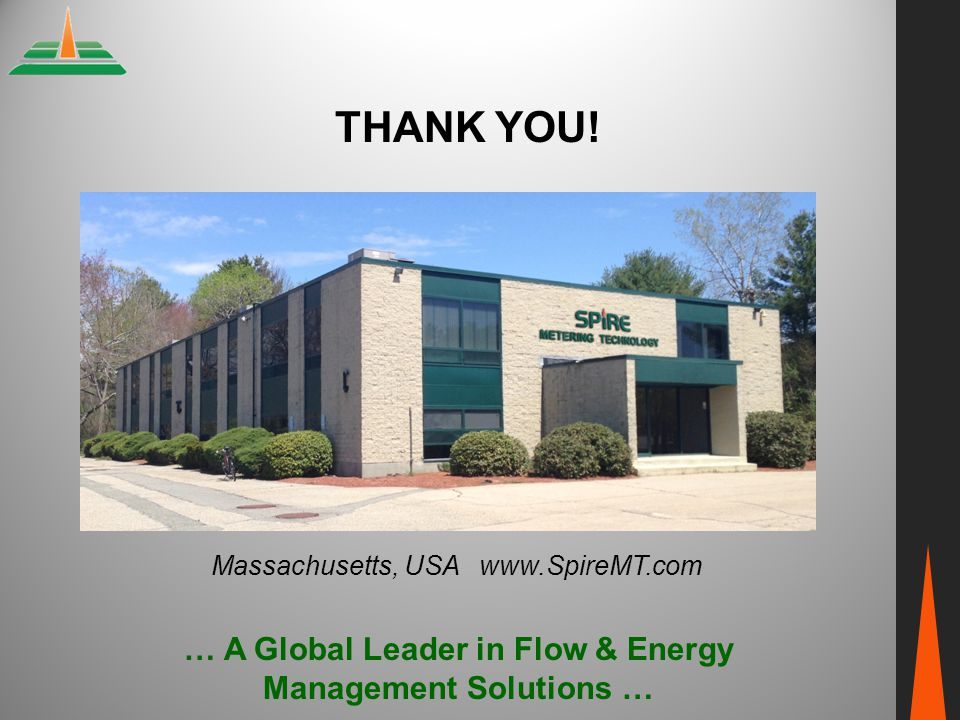 THANK YOU! … A Global Leader in Flow & Energy Management Solutions … Massachusetts, USA www.SpireMT.com