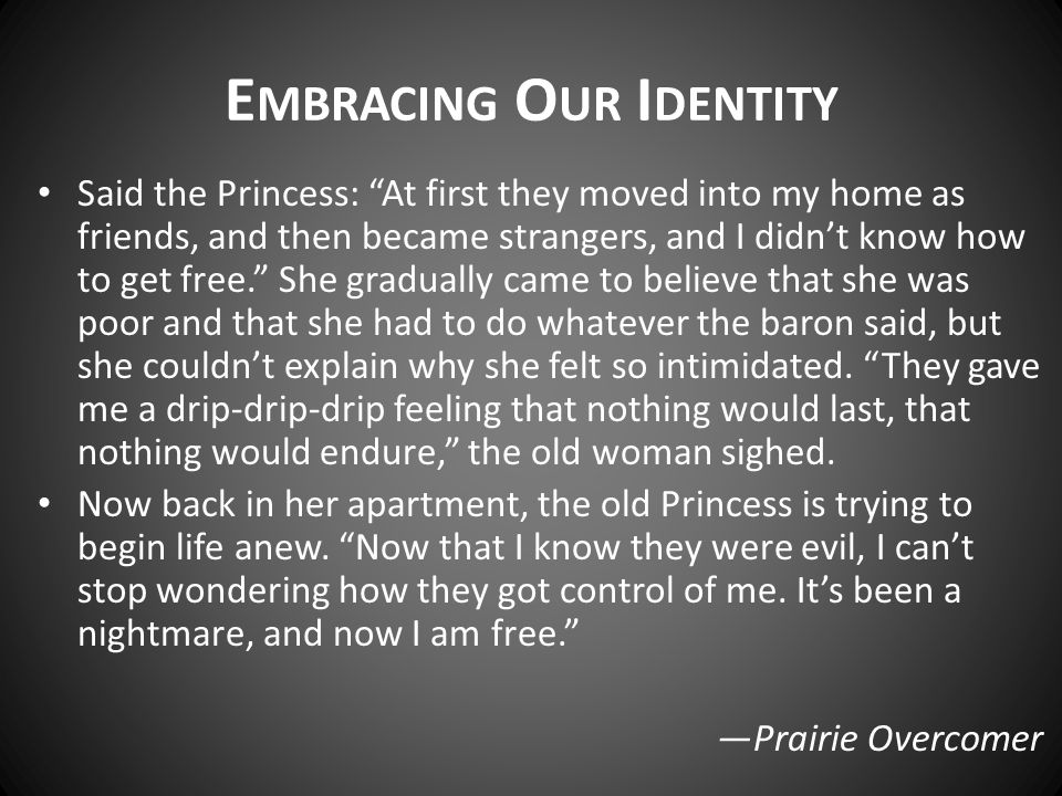 """E MBRACING O UR I DENTITY Said the Princess: """"At first they moved into my home as friends, and then became strangers, and I didn't know how to get fre"""