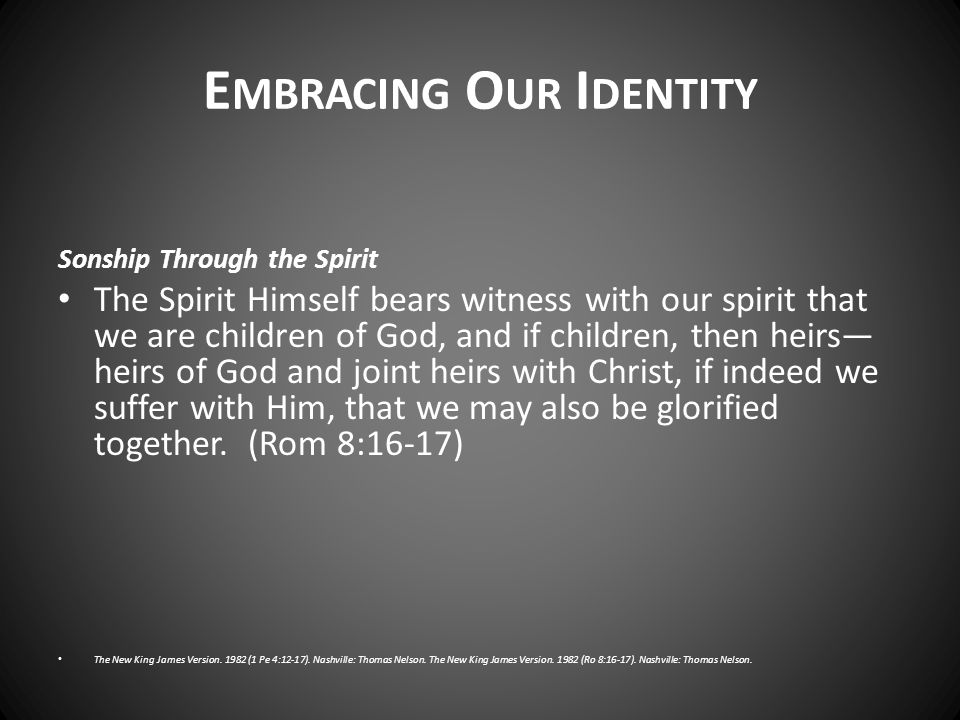 Sonship Through the Spirit The Spirit Himself bears witness with our spirit that we are children of God, and if children, then heirs— heirs of God and