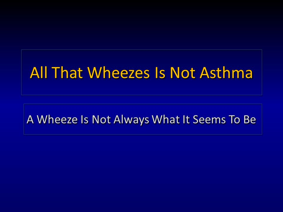 All That Wheezes Is Not Asthma A Wheeze Is Not Always What It Seems To Be