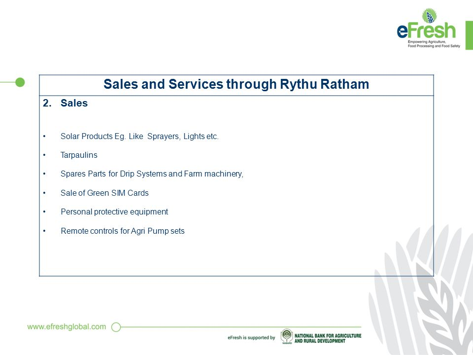 Sales and Services through Rythu Ratham 1.Services Training programs Soil and water Testing Advisory services Booking for agri inputs, feed supplements, etc.,