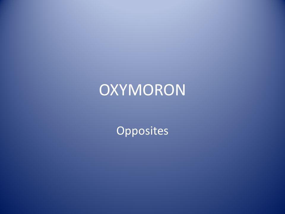 OXYMORON Opposites
