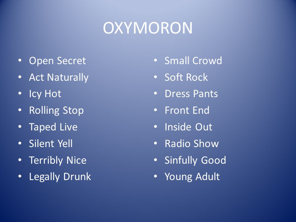OXYMORON Open Secret Act Naturally Icy Hot Rolling Stop Taped Live Silent Yell Terribly Nice Legally Drunk Small Crowd Soft Rock Dress Pants Front End Inside Out Radio Show Sinfully Good Young Adult