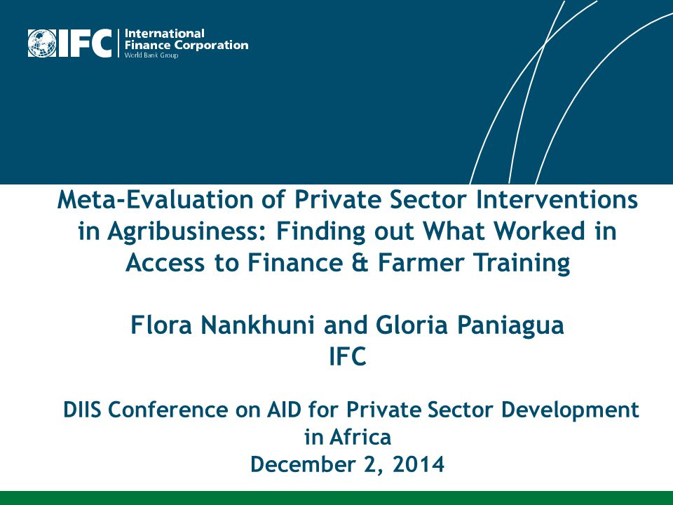 Meta-Evaluation of Private Sector Interventions in Agribusiness: Finding out What Worked in Access to Finance & Farmer Training Flora Nankhuni and Glo