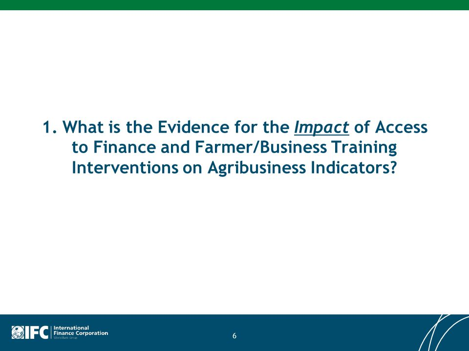 1. What is the Evidence for the Impact of Access to Finance and Farmer/Business Training Interventions on Agribusiness Indicators? 6