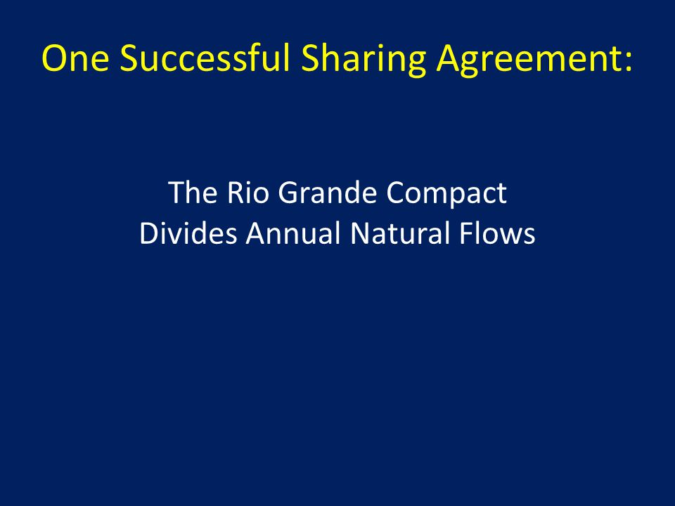One Successful Sharing Agreement: The Rio Grande Compact Divides Annual Natural Flows