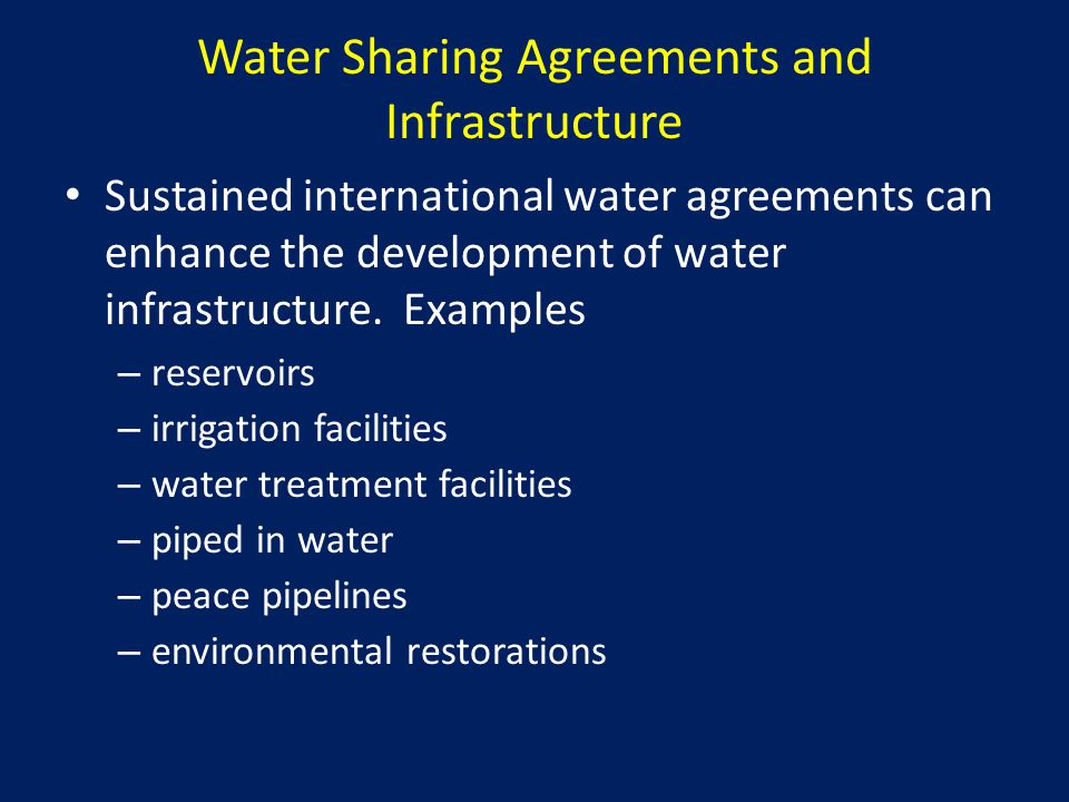 Water Sharing Agreements and Infrastructure Sustained international water agreements can enhance the development of water infrastructure.