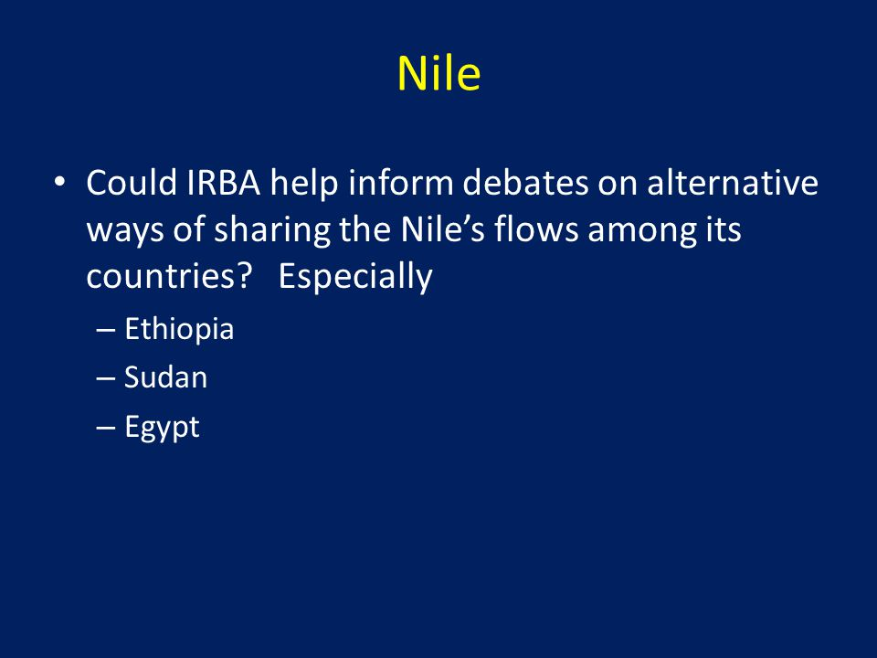 Nile Could IRBA help inform debates on alternative ways of sharing the Nile's flows among its countries.
