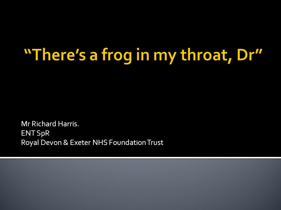 Mr Richard Harris. ENT SpR Royal Devon & Exeter NHS Foundation Trust