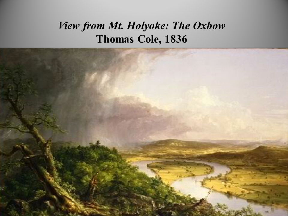 View from Mt. Holyoke: The Oxbow Thomas Cole, 1836