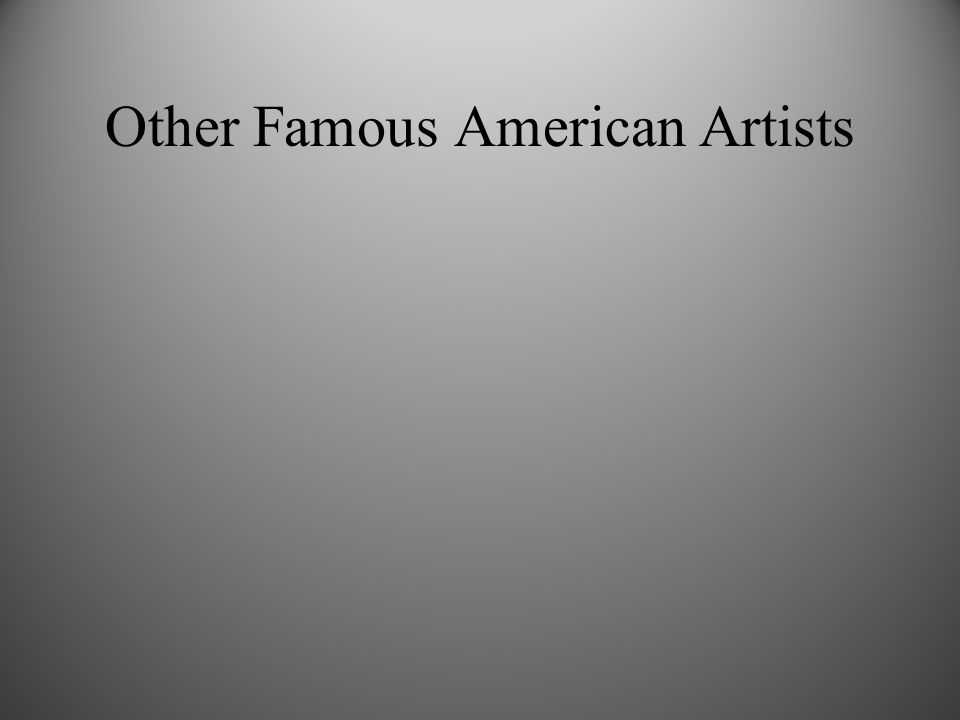 Other Famous American Artists