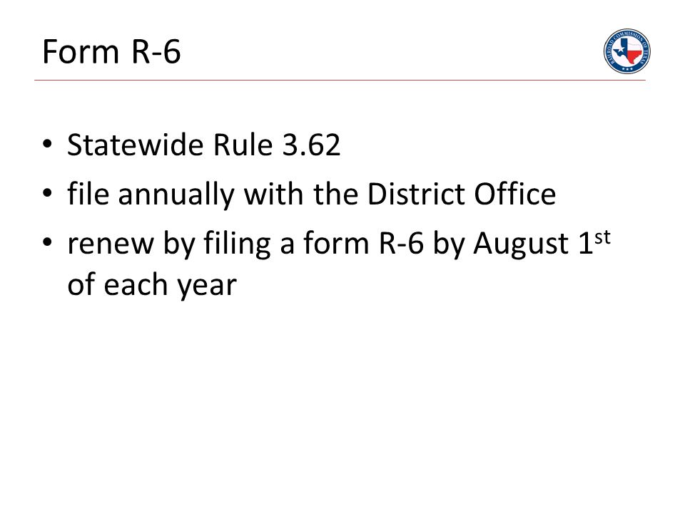 Form R-6 Statewide Rule 3.62 file annually with the District Office renew by filing a form R-6 by August 1 st of each year