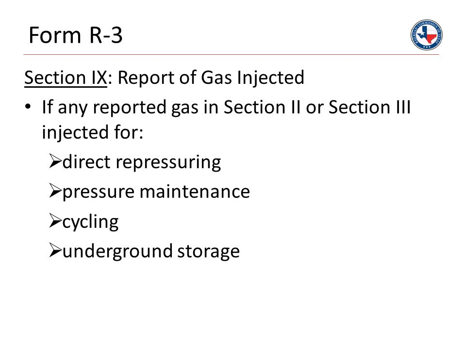 Form R-3 Section IX: Report of Gas Injected If any reported gas in Section II or Section III injected for:  direct repressuring  pressure maintenance  cycling  underground storage