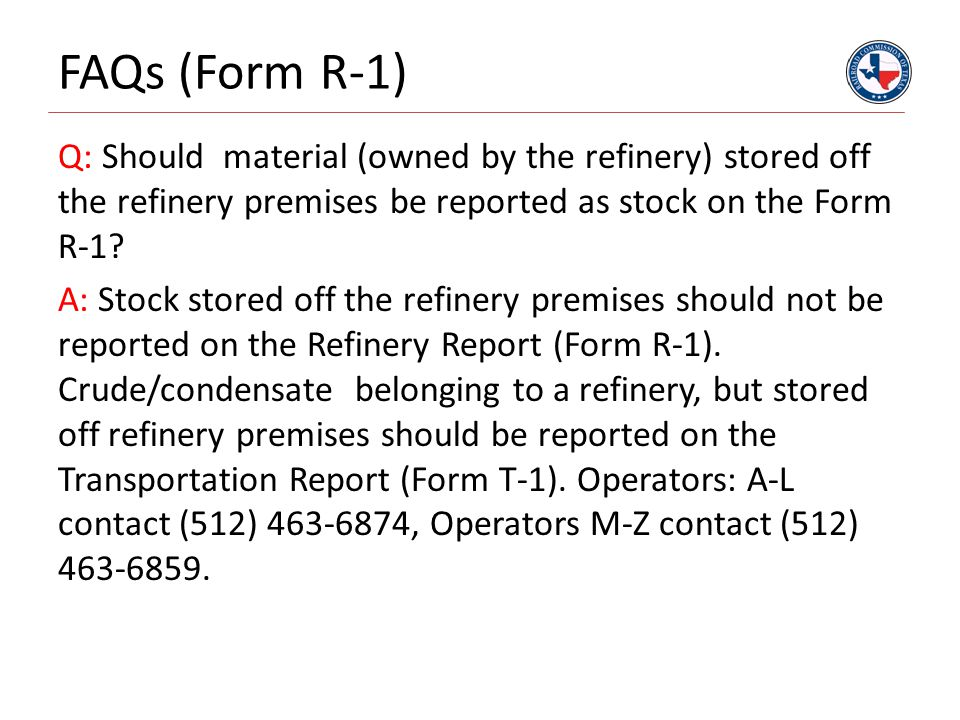 FAQs (Form R-1) Q: Should material (owned by the refinery) stored off the refinery premises be reported as stock on the Form R-1.