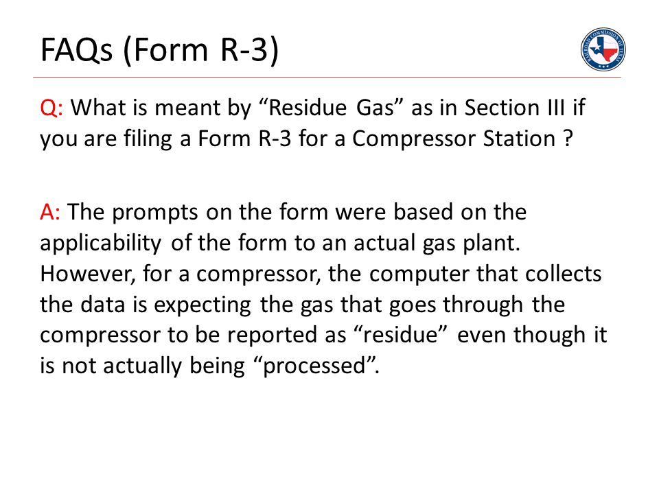FAQs (Form R-3) Q: What is meant by Residue Gas as in Section III if you are filing a Form R-3 for a Compressor Station .
