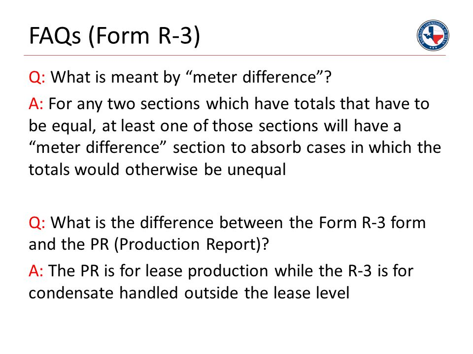 "FAQs (Form R-3) Q: What is meant by ""meter difference""? A: For any two sections which have totals that have to be equal, at least one of those section"