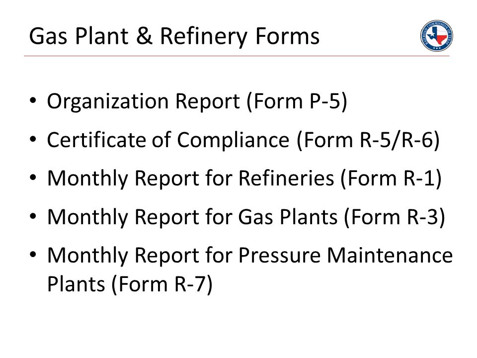 Gas Plant & Refinery Forms Organization Report (Form P-5) Certificate of Compliance (Form R-5/R-6) Monthly Report for Refineries (Form R-1) Monthly Re