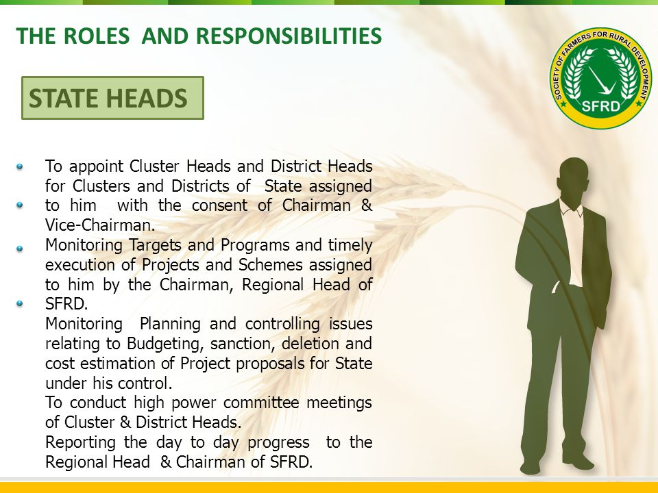 THE ROLES AND RESPONSIBILITIES To appoint Cluster Heads and District Heads for Clusters and Districts of State assigned to him with the consent of Chairman & Vice-Chairman.