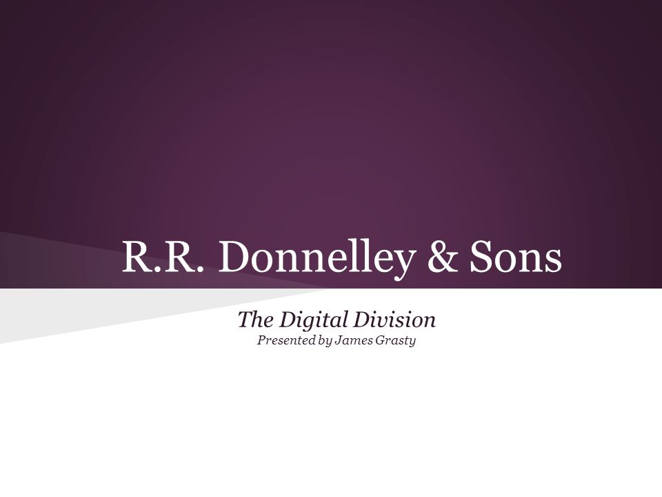 R.R. Donnelley & Sons The Digital Division Presented by James Grasty