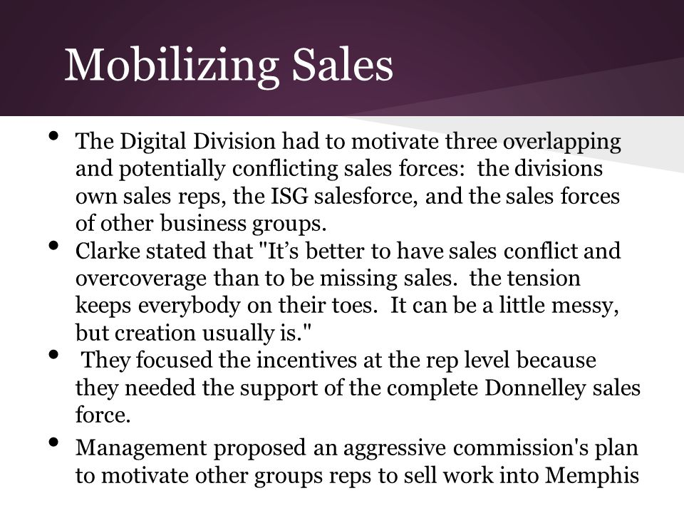 Mobilizing Sales The Digital Division had to motivate three overlapping and potentially conflicting sales forces: the divisions own sales reps, the IS